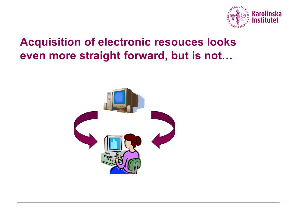 Acquisition of electronic resouces looks even more straight forward, but is not…