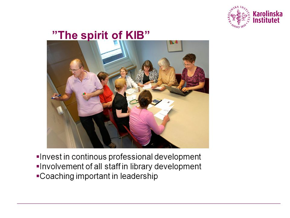  Invest in continous professional development  Involvement of all staff in library development  Coaching important in leadership The spirit of KIB
