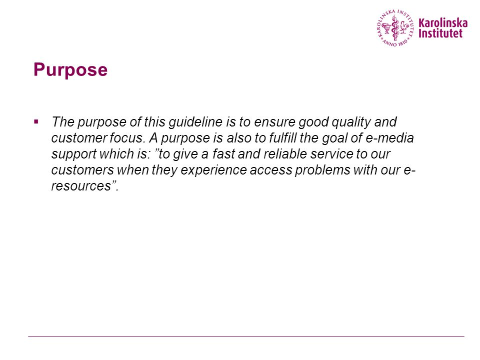 Purpose  The purpose of this guideline is to ensure good quality and customer focus.
