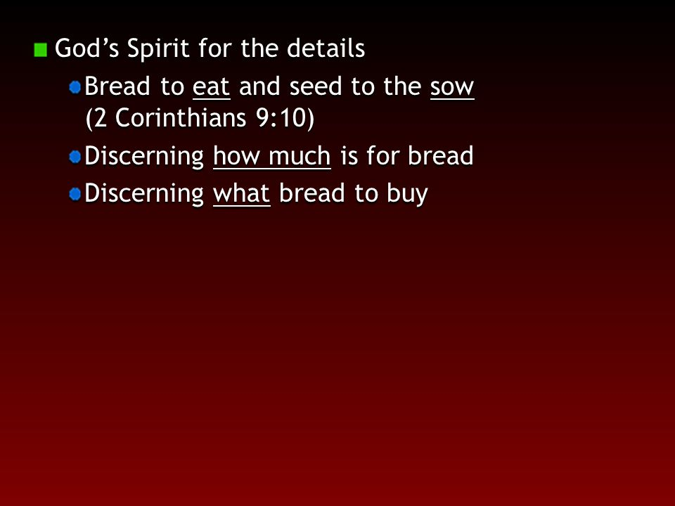 God's Spirit for the details Bread to eat and seed to the sow (2 Corinthians 9:10) Discerning how much is for bread Discerning what bread to buy