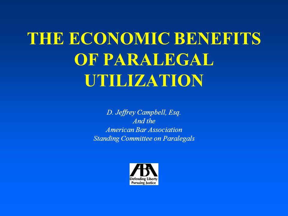 THE ECONOMIC BENEFITS OF PARALEGAL UTILIZATION D.Jeffrey Campbell, Esq.