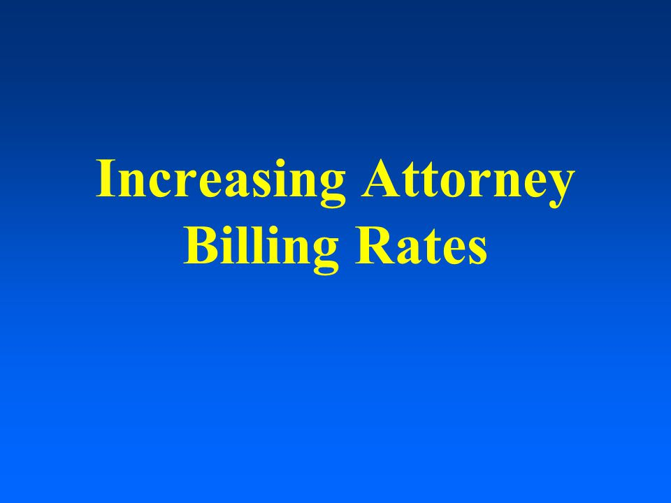 Increasing Attorney Billing Rates