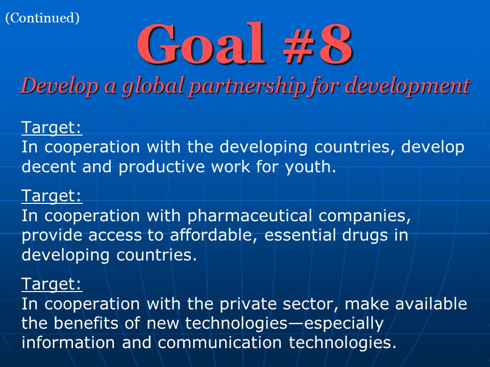Goal #8 Target: In cooperation with the developing countries, develop decent and productive work for youth. Target: In cooperation with pharmaceutical