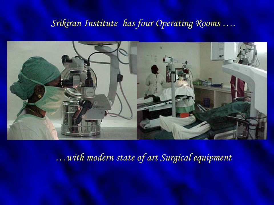 …with modern state of art Surgical equipment Srikiran Institute has four Operating Rooms ….