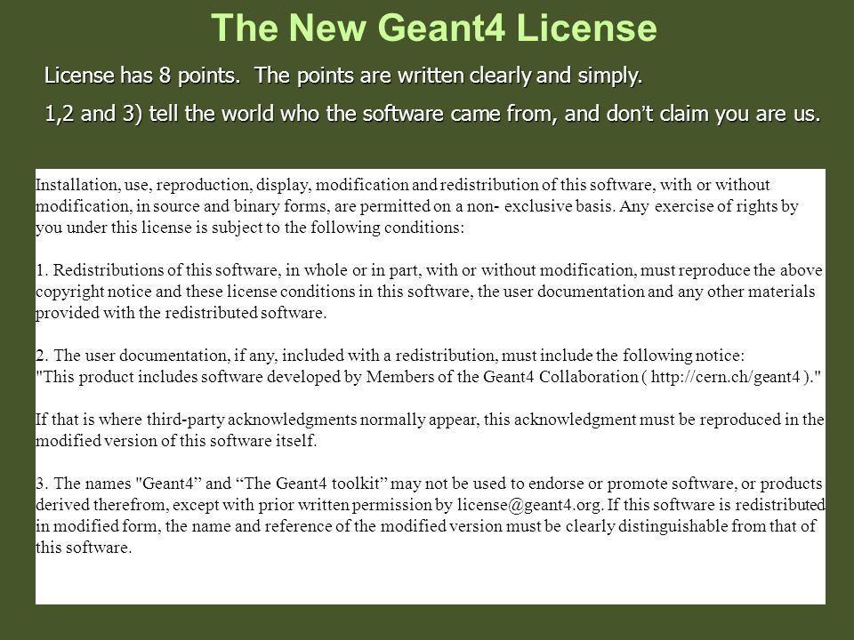 The New Geant4 License Installation, use, reproduction, display, modification and redistribution of this software, with or without modification, in source and binary forms, are permitted on a non- exclusive basis.
