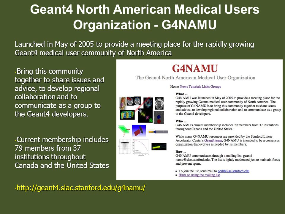 Geant4 North American Medical Users Organization - G4NAMU Bring this community together to share issues and advice, to develop regional collaboration