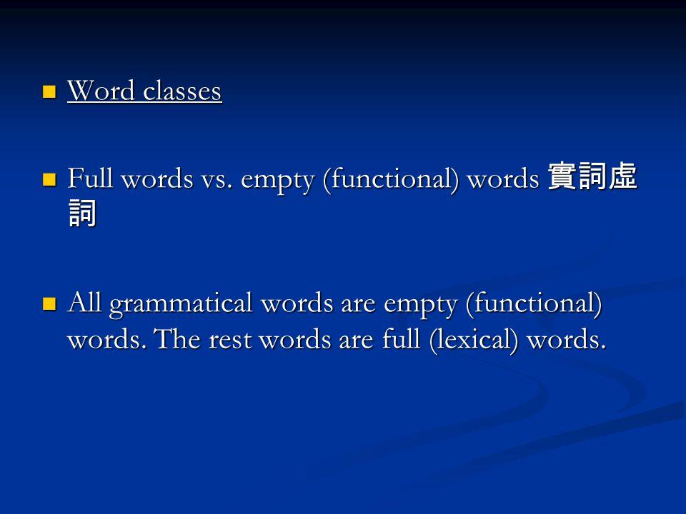 Word classes Word classes Full words vs. empty (functional) words 實詞虛 詞 Full words vs.