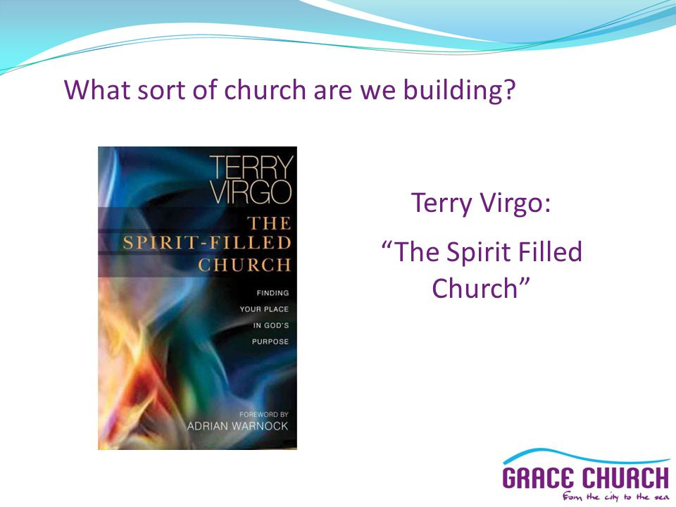 What sort of church are we building Terry Virgo: The Spirit Filled Church