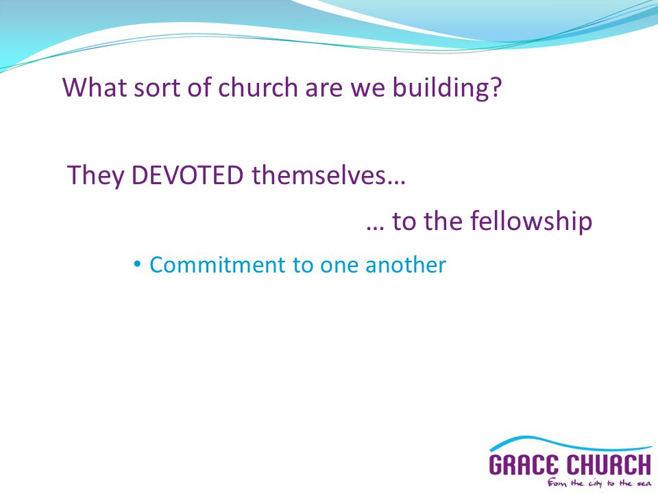 Steve Petch Sunday 14 th October 2012 Part 5: What sort of church are we building? Acts 2 v 42 – 47