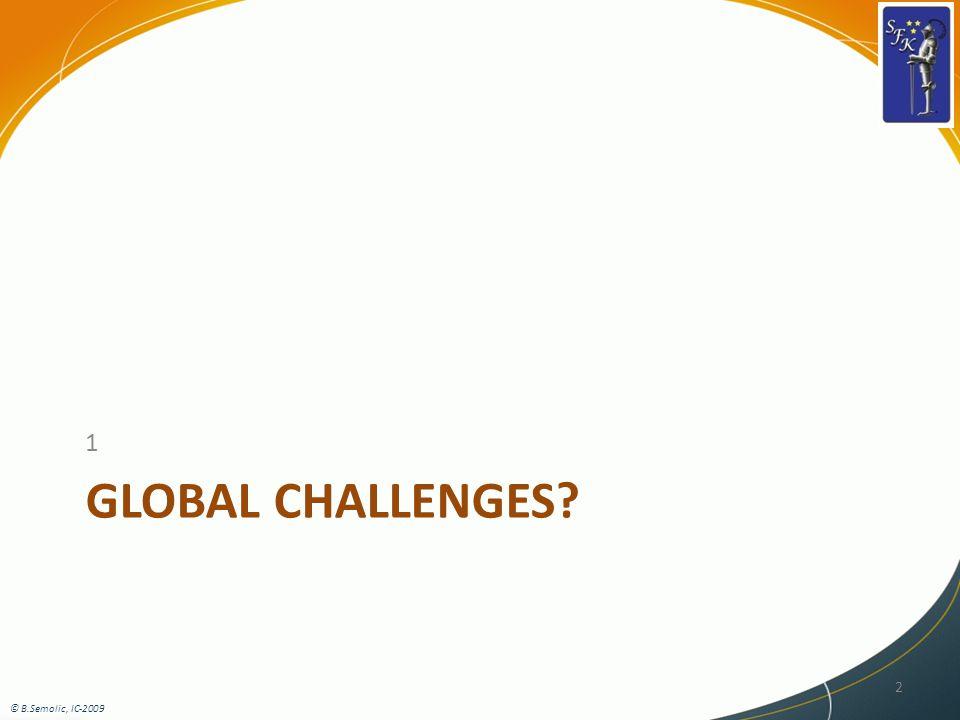 GLOBAL CHALLENGES 1 2 © B.Semolic, IC-2009