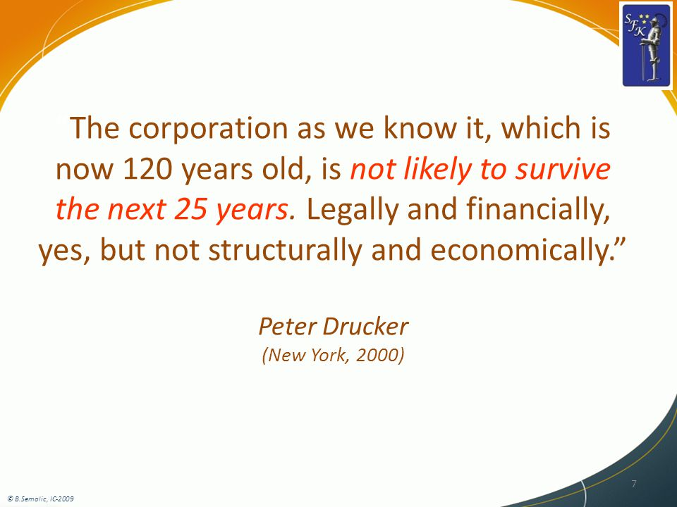 7 The corporation as we know it, which is now 120 years old, is not likely to survive the next 25 years.
