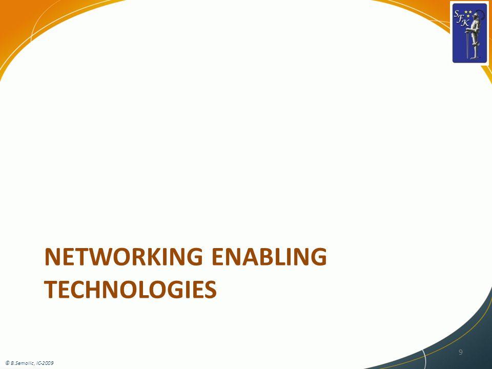 NETWORKING ENABLING TECHNOLOGIES 9 © B.Semolic, IC-2009
