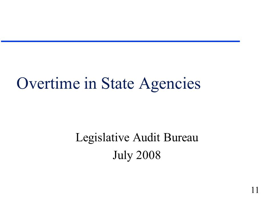 11 Overtime in State Agencies Legislative Audit Bureau July 2008
