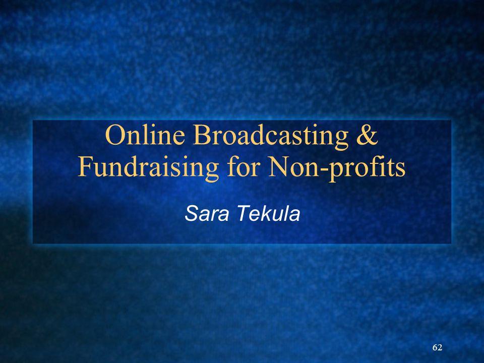 62 Online Broadcasting & Fundraising for Non-profits Sara Tekula
