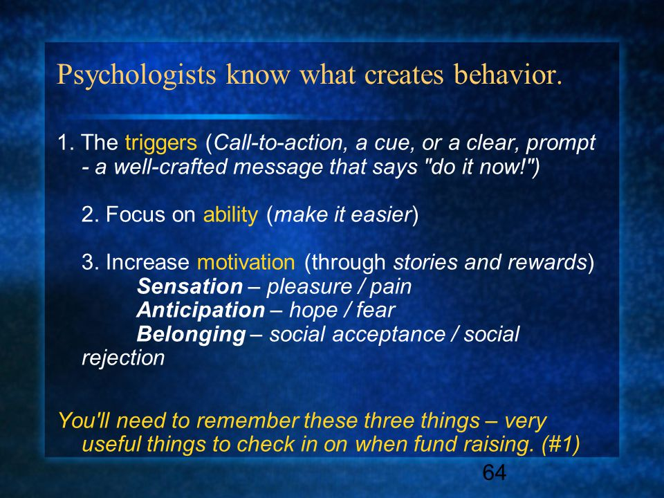 64 Psychologists know what creates behavior. 1.