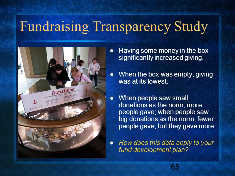 65 Fundraising Transparency Study Having some money in the box significantly increased giving.