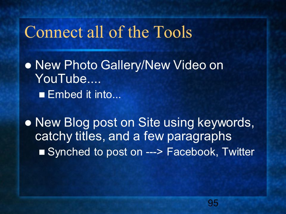 95 Connect all of the Tools New Photo Gallery/New Video on YouTube....