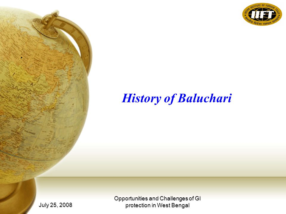July 25, 2008 Opportunities and Challenges of GI protection in West Bengal History of Baluchari