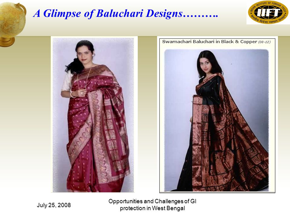 Opportunities and Challenges of GI protection in West Bengal July 25, 2008 A Glimpse of Baluchari Designs……….