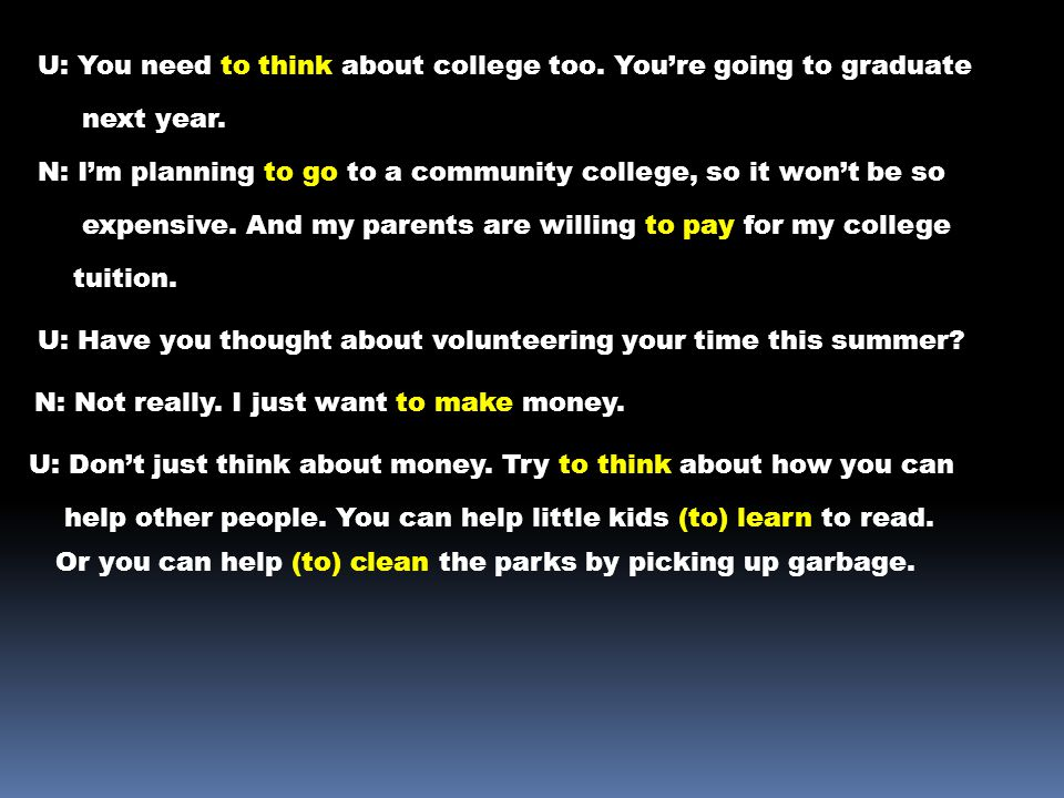 U: You need to think about college too. You're going to graduate next year. N: I'm planning to go to a community college, so it won't be so expensive.
