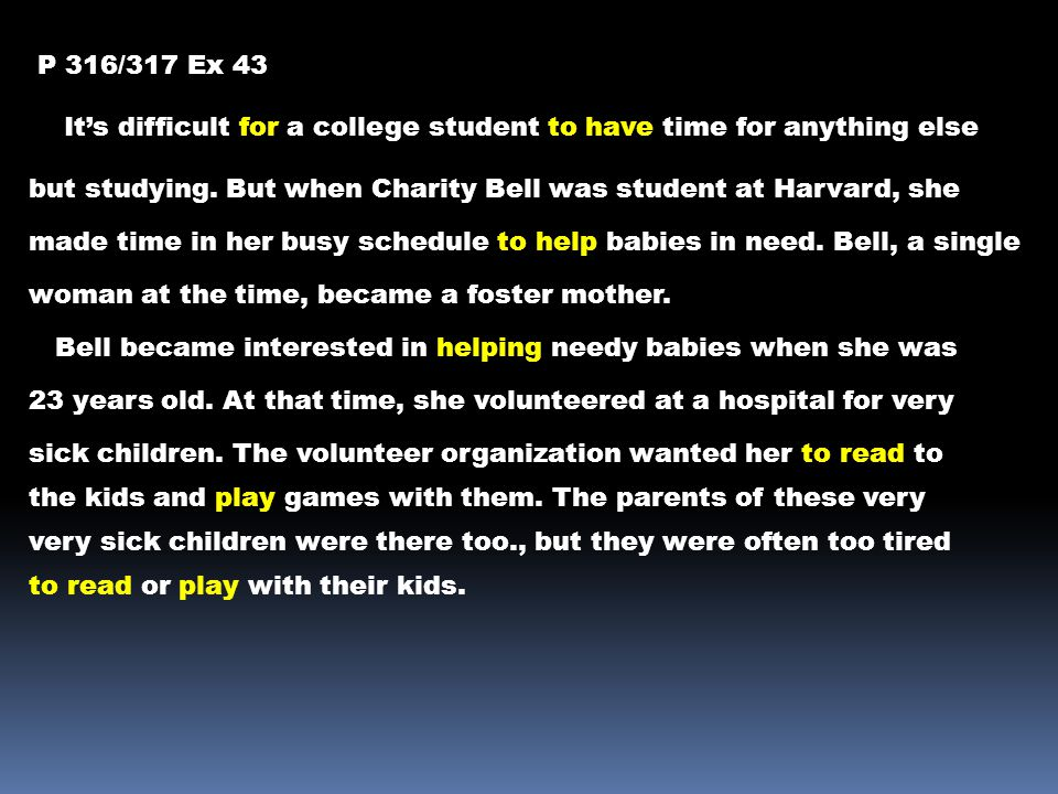 P 316/317 Ex 43 It's difficult for a college student to have time for anything else but studying. But when Charity Bell was student at Harvard, she ma