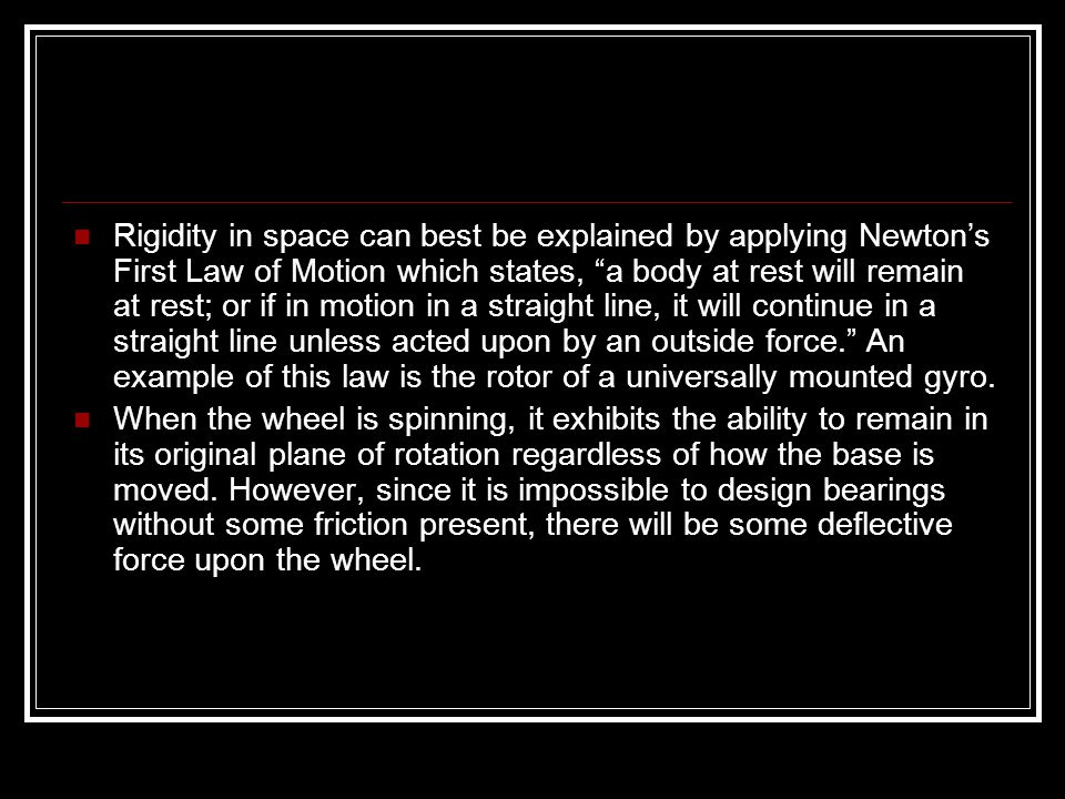 "Rigidity in space can best be explained by applying Newton's First Law of Motion which states, ""a body at rest will remain at rest; or if in motion in"