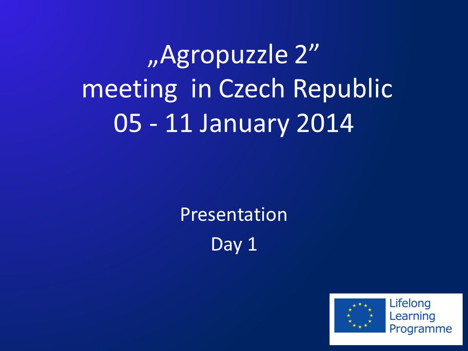 """""""Agropuzzle 2 meeting in Czech Republic 05 - 11 January 2014 Presentation Day 1"""