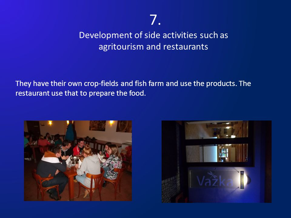 7. Development of side activities such as agritourism and restaurants They have their own crop-fields and fish farm and use the products. The restaura