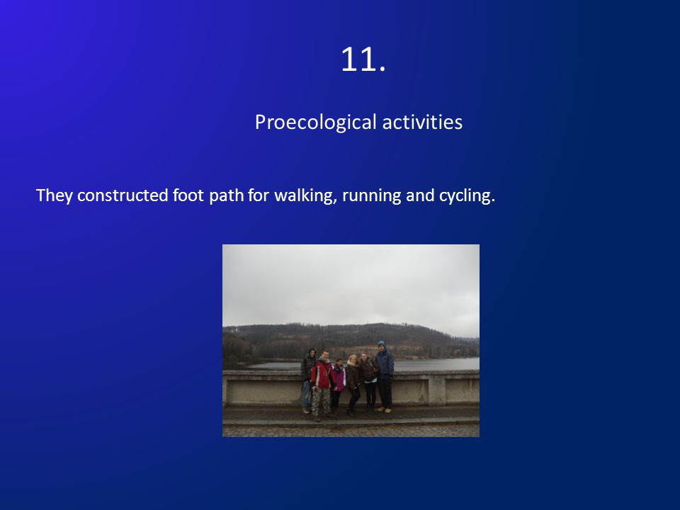 11. Proecological activities They constructed foot path for walking, running and cycling.