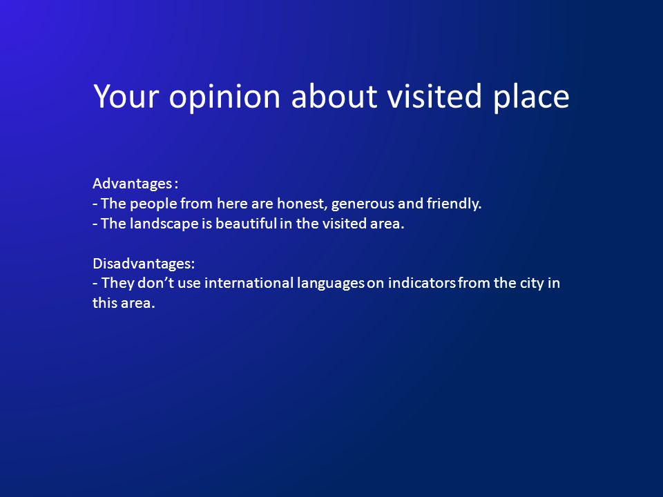 Your opinion about visited place Advantages : - The people from here are honest, generous and friendly.