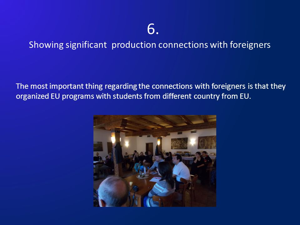 6. Showing significant production connections with foreigners The most important thing regarding the connections with foreigners is that they organize
