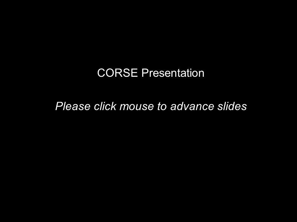 CORSE Presentation Please click mouse to advance slides