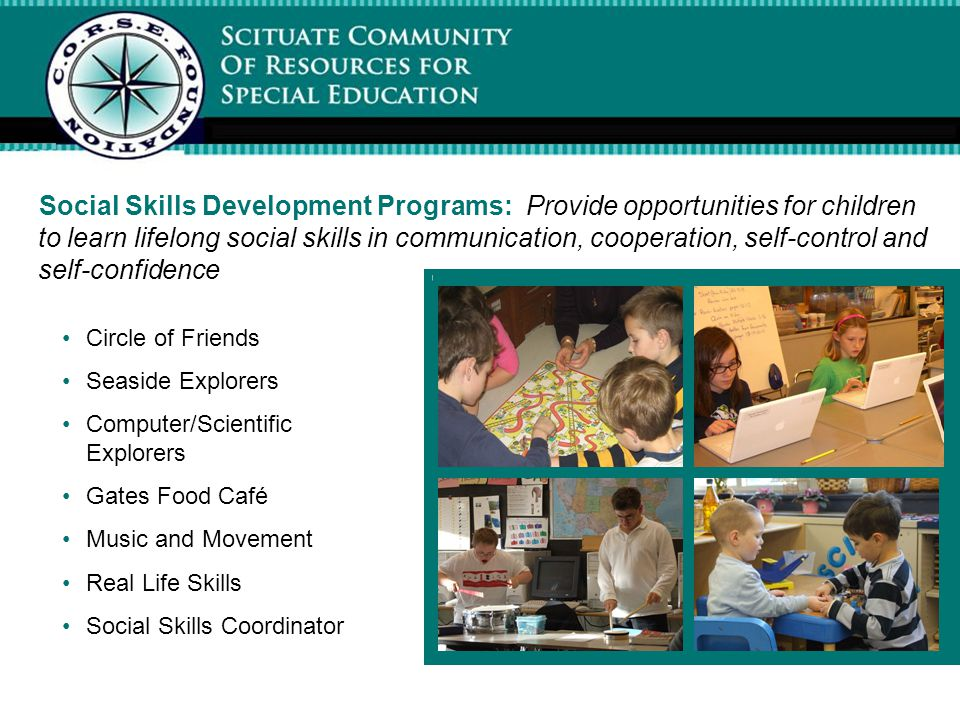 Social Skills Development Programs: Provide opportunities for children to learn lifelong social skills in communication, cooperation, self-control and