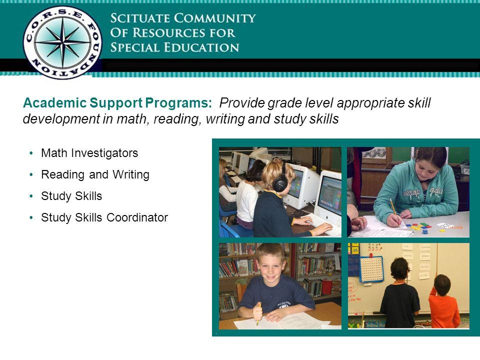 Academic Support Programs: Provide grade level appropriate skill development in math, reading, writing and study skills Math Investigators Reading and Writing Study Skills Study Skills Coordinator