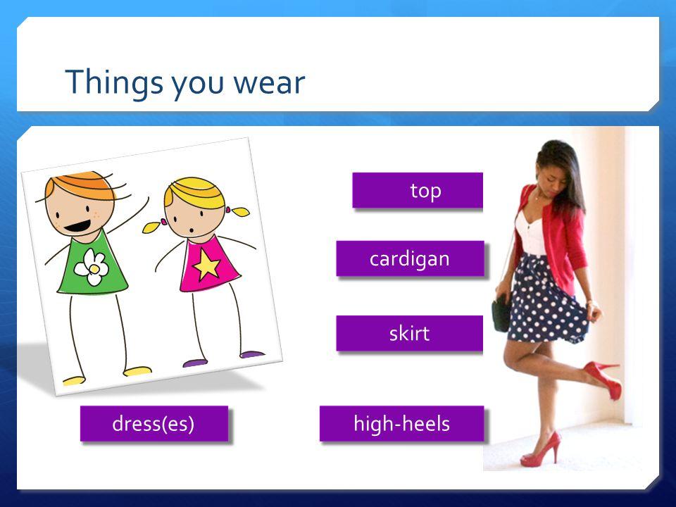 Things you wear dress(es) top skirt cardigan high-heels