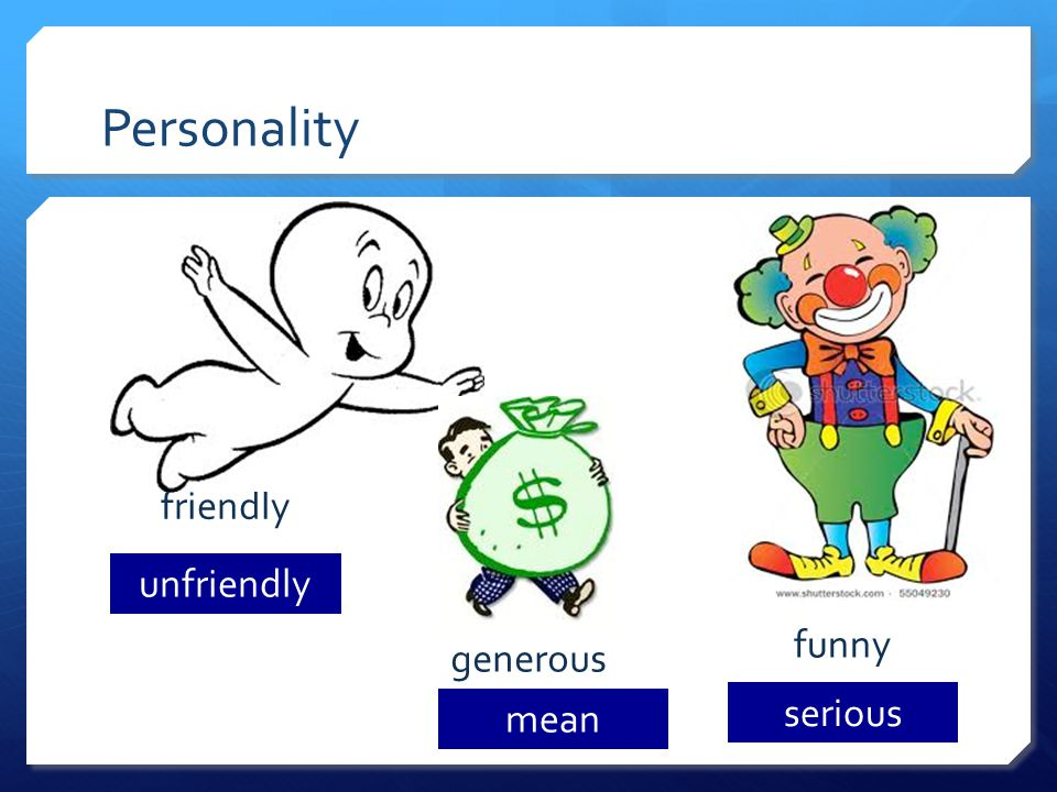 Personality friendly funny unfriendly serious generous mean