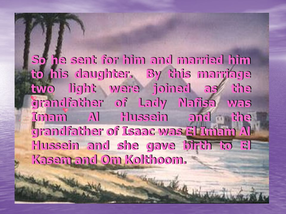 until he saw our prophet peace be upon him during his sleep and told him Hassan marry Nafissa to Isaac Al Motaman .