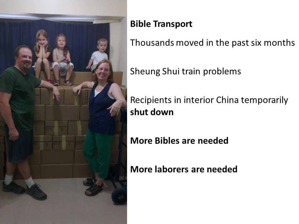 Bible Transport Thousands moved in the past six months Sheung Shui train problems Recipients in interior China temporarily shut down More Bibles are needed More laborers are needed