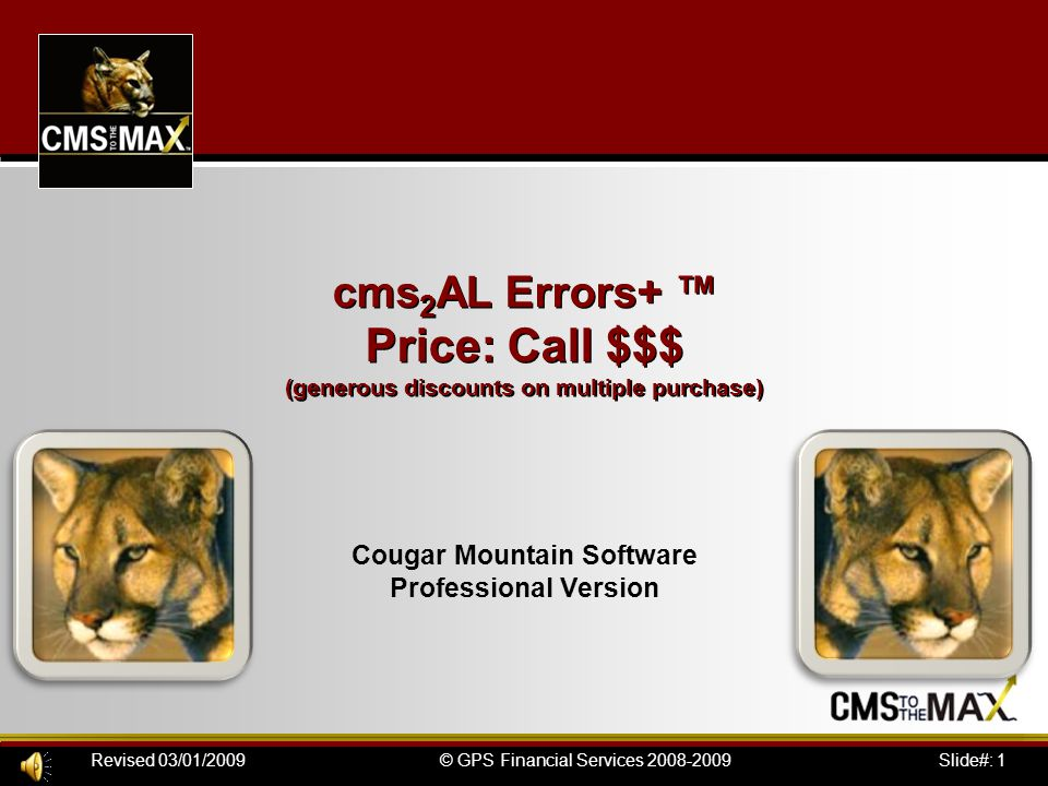 Slide#: 1© GPS Financial Services 2008-2009Revised 03/01/2009 cms 2 AL Errors+ ™ Price: Call $$$ (generous discounts on multiple purchase) Cougar Moun