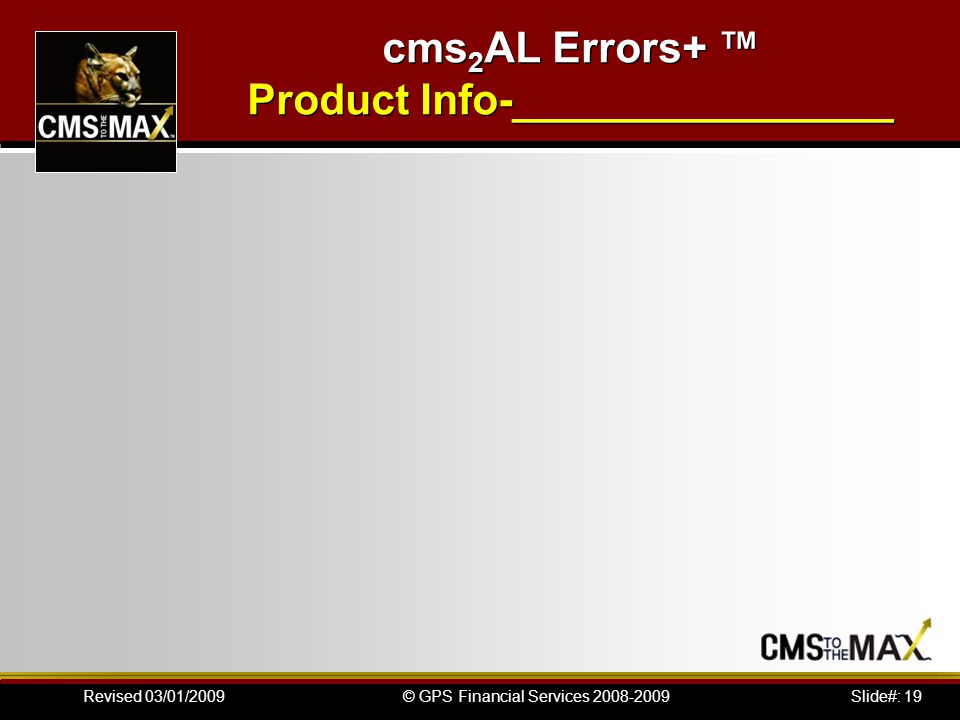 Slide#: 19© GPS Financial Services 2008-2009Revised 03/01/2009 cms 2 AL Errors+ ™ Product Info-________________
