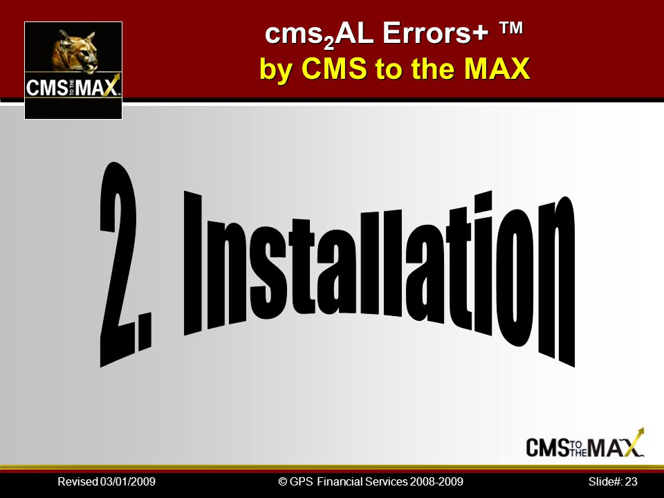 Slide#: 23© GPS Financial Services 2008-2009Revised 03/01/2009 cms 2 AL Errors+ ™ by CMS to the MAX