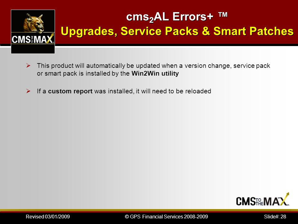 Slide#: 28© GPS Financial Services 2008-2009Revised 03/01/2009 cms 2 AL Errors+ ™ Upgrades, Service Packs & Smart Patches  This product will automati