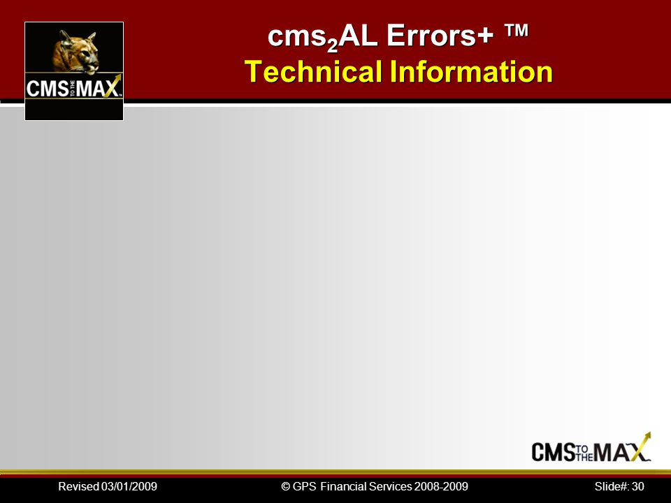 Slide#: 30© GPS Financial Services 2008-2009Revised 03/01/2009 cms 2 AL Errors+ ™ Technical Information