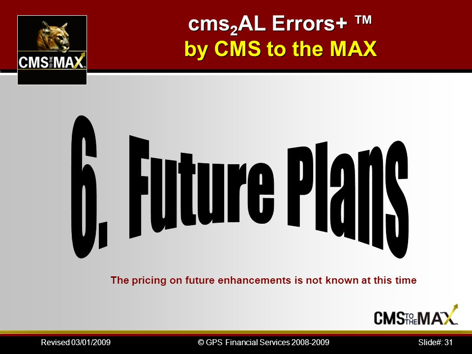Slide#: 31© GPS Financial Services 2008-2009Revised 03/01/2009 The pricing on future enhancements is not known at this time cms 2 AL Errors+ ™ by CMS