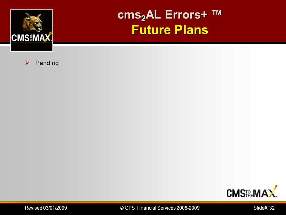 Slide#: 32© GPS Financial Services 2008-2009Revised 03/01/2009 cms 2 AL Errors+ ™ Future Plans  Pending