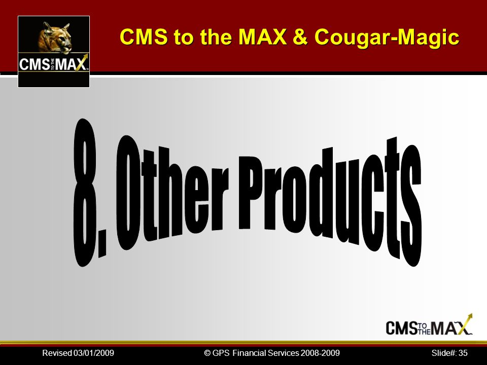 Slide#: 35© GPS Financial Services 2008-2009Revised 03/01/2009 CMS to the MAX & Cougar-Magic
