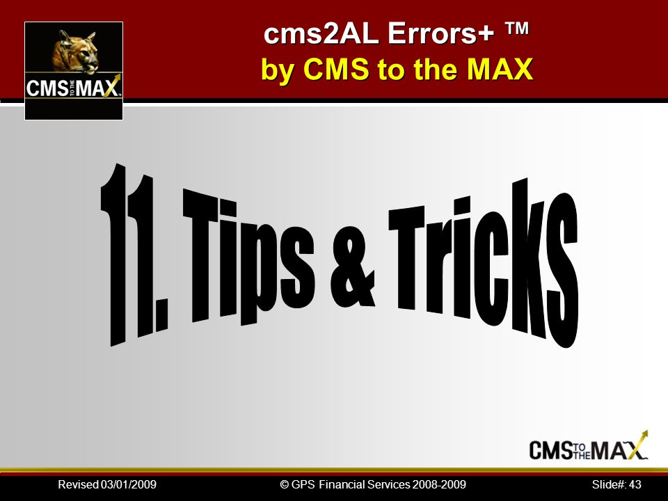 Slide#: 43© GPS Financial Services 2008-2009Revised 03/01/2009 cms2AL Errors+ ™ by CMS to the MAX