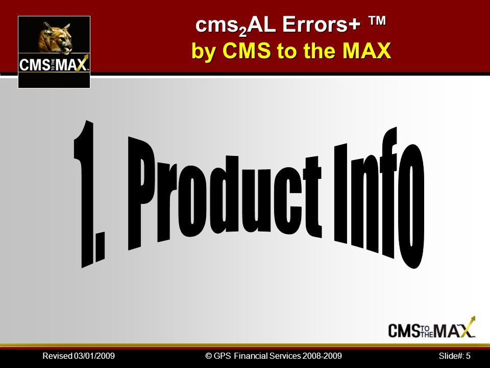 Slide#: 5© GPS Financial Services 2008-2009Revised 03/01/2009 cms 2 AL Errors+ ™ by CMS to the MAX