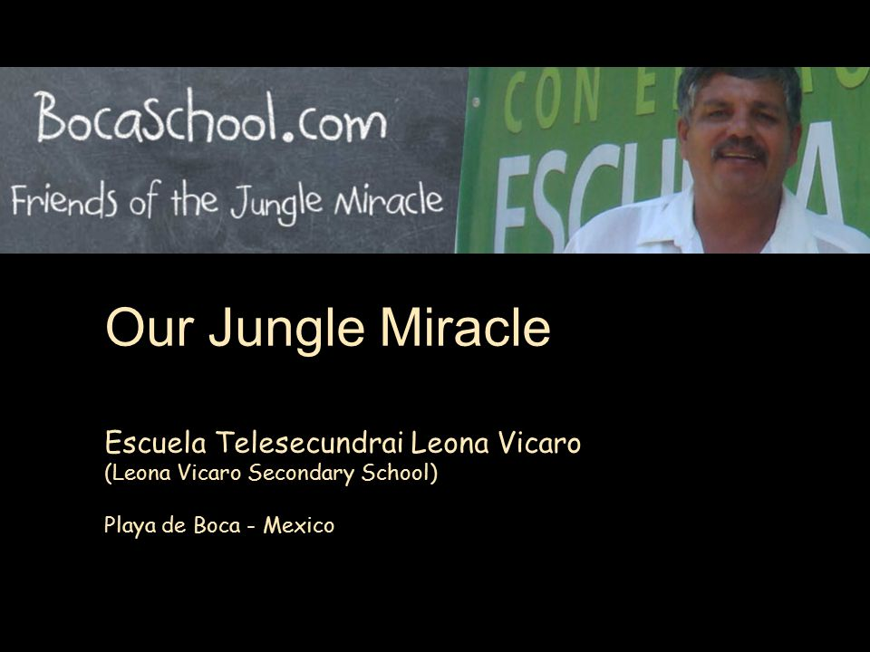 Escuela Telesecundrai Leona Vicaro (Leona Vicaro Secondary School) Playa de Boca - Mexico Our Jungle Miracle
