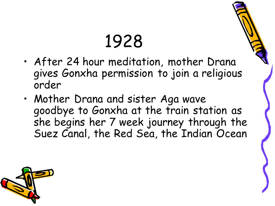 1928 After 24 hour meditation, mother Drana gives Gonxha permission to join a religious order Mother Drana and sister Aga wave goodbye to Gonxha at th